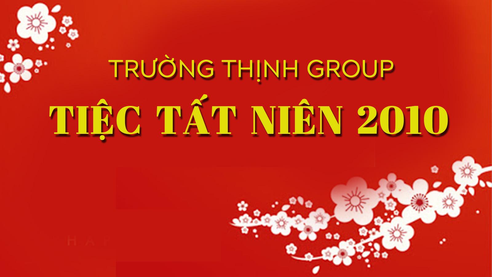 Tiệc Tất niên 2010: Trường Thịnh Group - Gắn kết tình thân